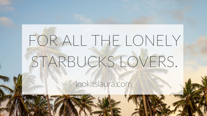 For all the lonely Starbucks lovers.