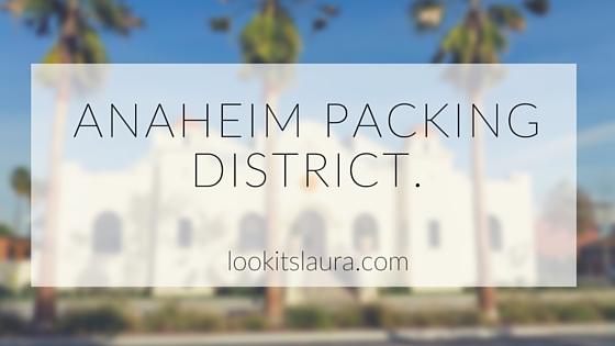 Anaheim Packing District.