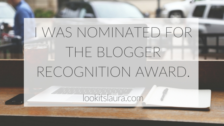 I was nominated for the Blogger RecognitionAward.