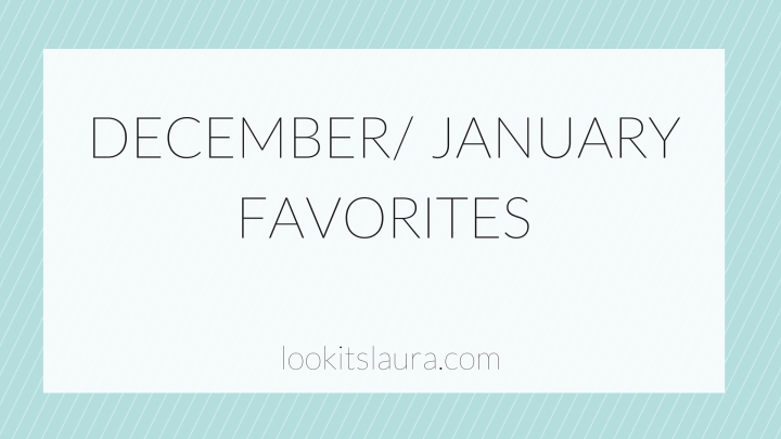 December/ January Favorites.
