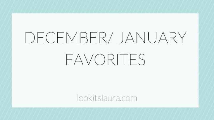 December/ January Favorites.