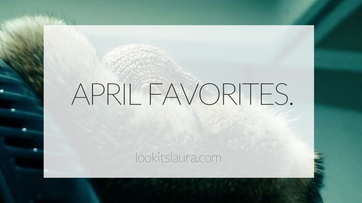 April Favorites.